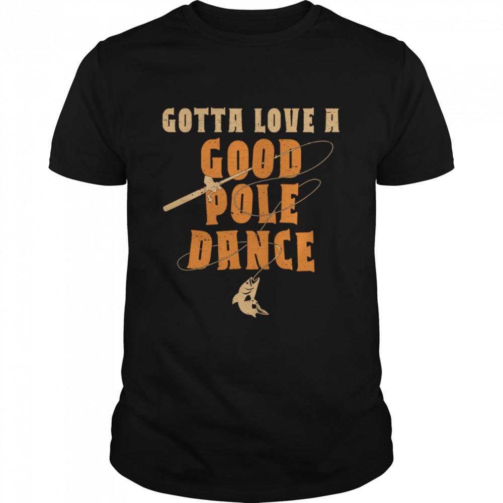Vintage Gotta Love a Good Pole Dance Fishing shirt