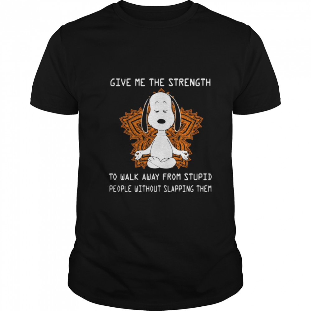 Give Me The Strength To Walk Away From Stupid People Without Slapping Them Snoopy Meditate shirt