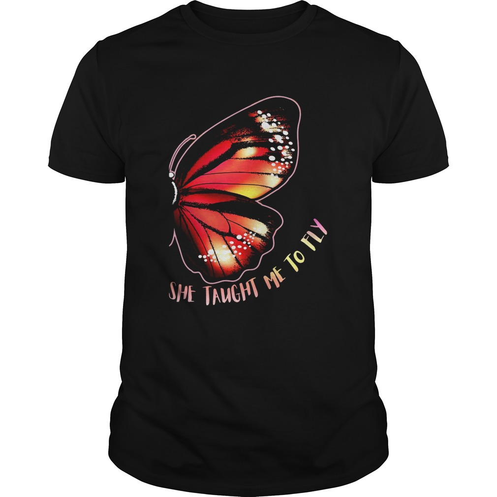 She Taught Me To Fly Butterfly Wing shirt