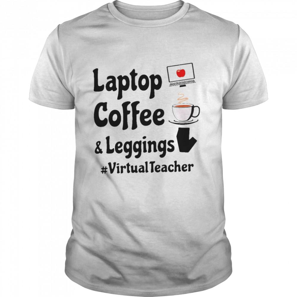 Virtual Teacher Laptop Coffee And Leggings shirt