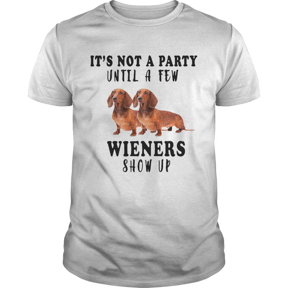 Its Not A Party Until A Few Wieners Show Up shirt
