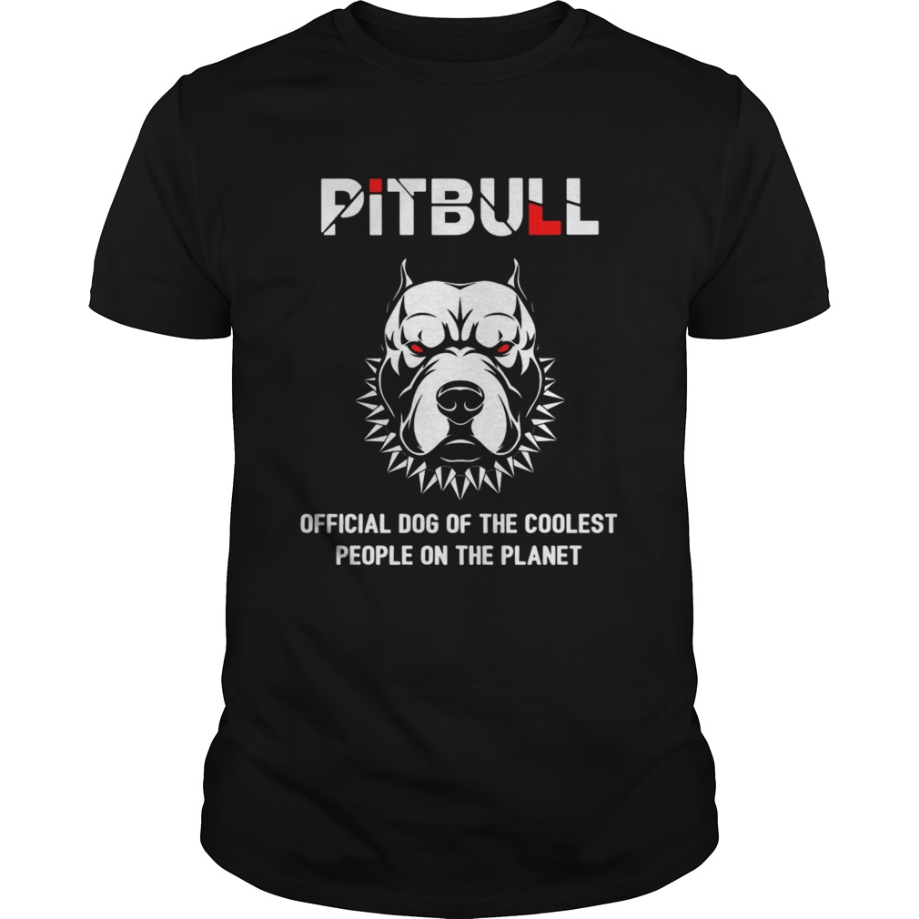 Pitbull Official Dog Of The Coolest People On The Planet shirt