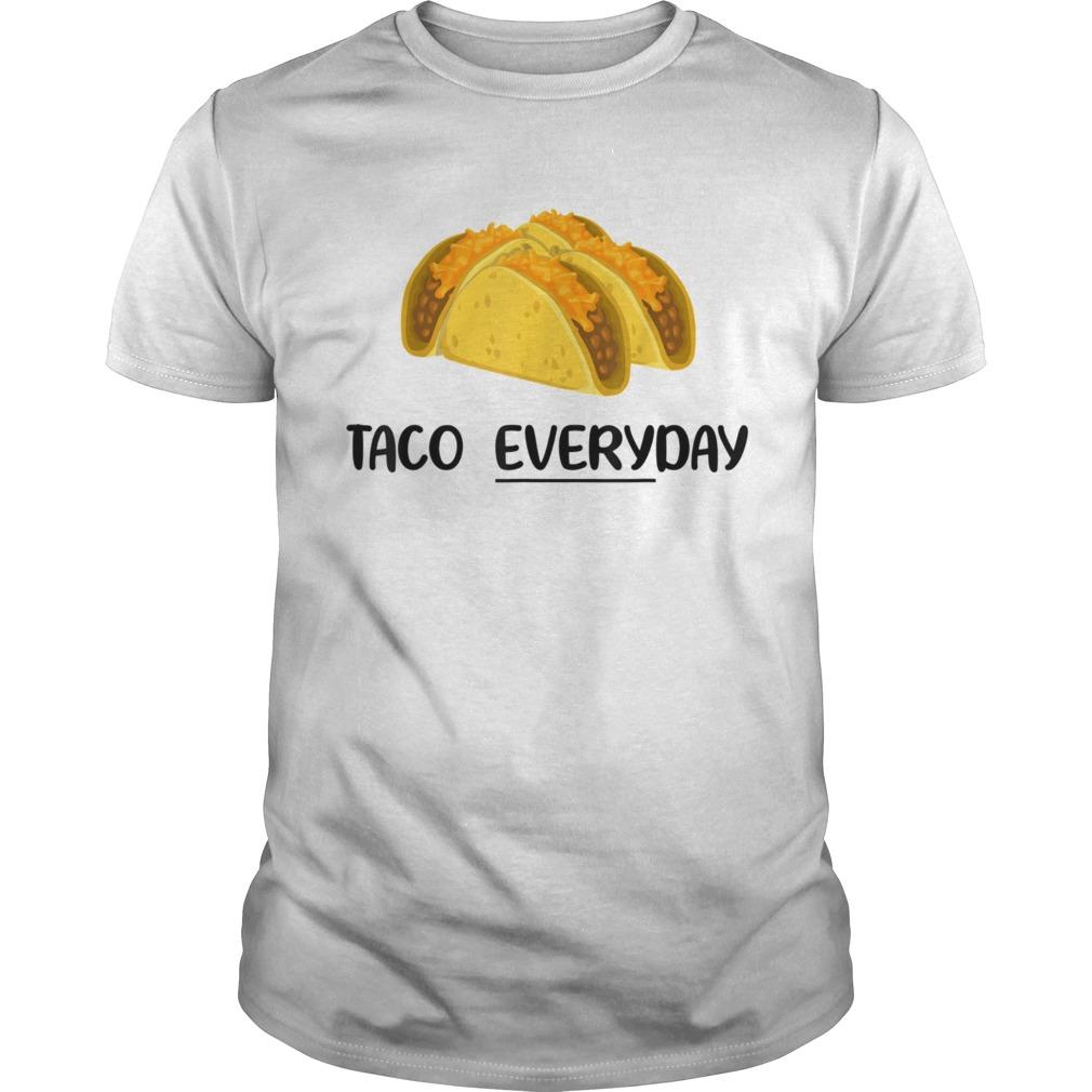 Taco Everyday Tacos are Life shirt