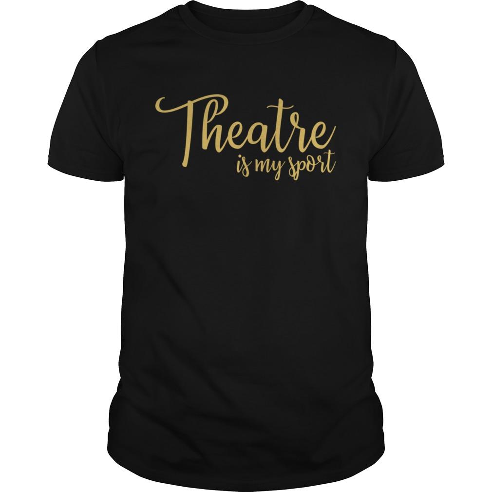 Theatre Is My Sport Drama shirt