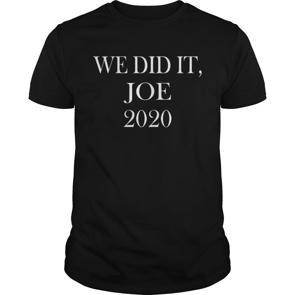 We Did It Joe 2020 Quote President Joe Biden Kamala Harris Election shirt