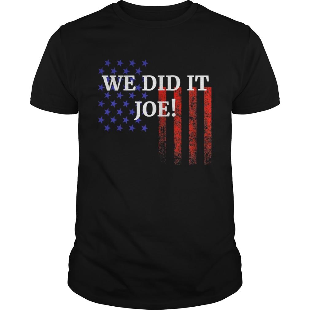 We Did It Joe American Flag Election shirt