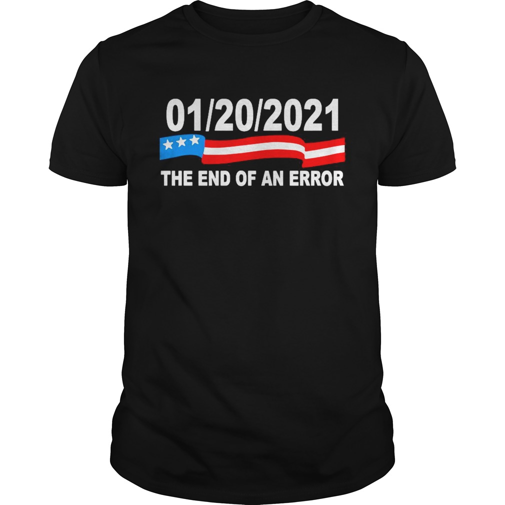 01 20 2021 The End Of An Error shirt