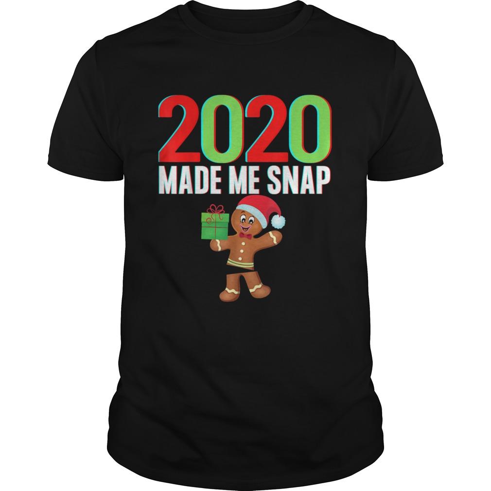 2020 Made Me Snap Christmas Gingerbread Ugly Xmas shirt