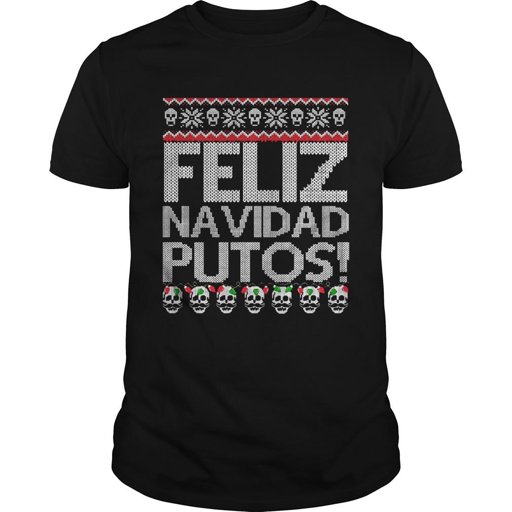 Feliz Navidad Putos Chingon shirt