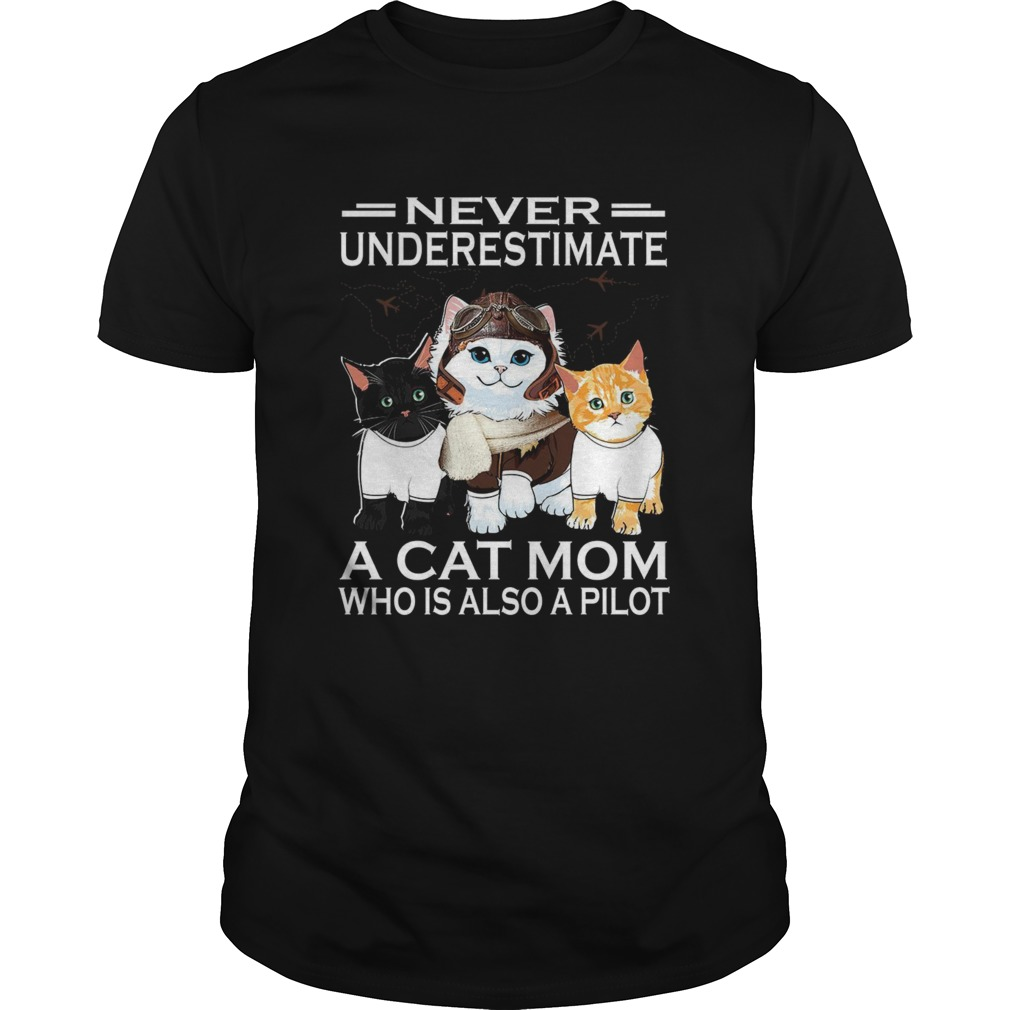 Never Underestimate A Cat Mom Who Is Also A Pilot shirt