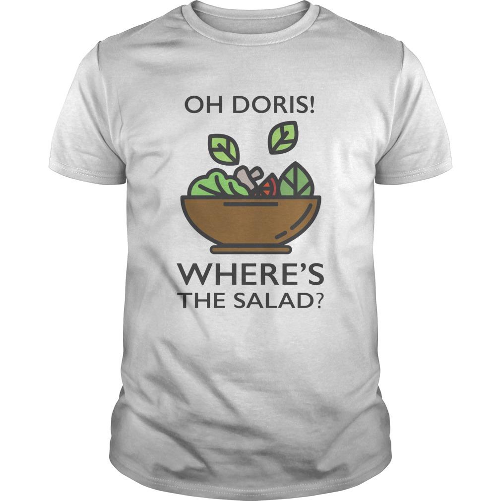 Oh Doris Wheres The Salad shirt