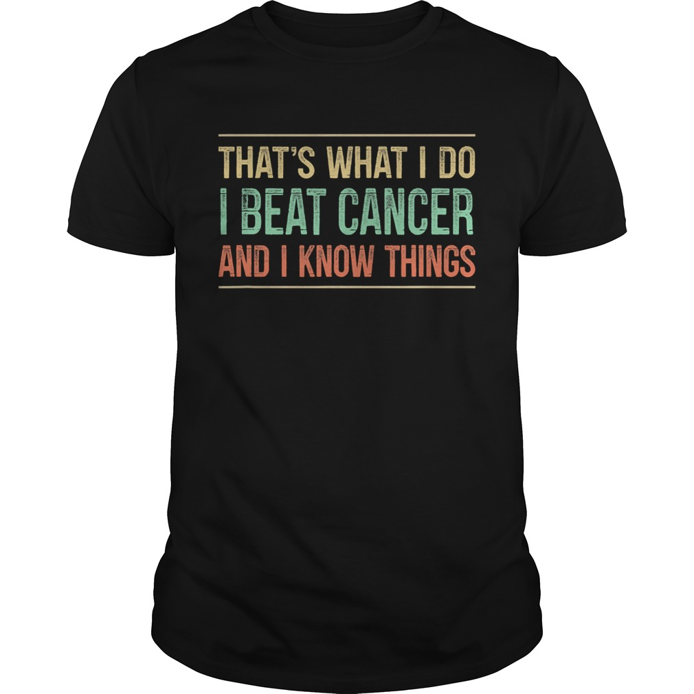 Thats What I Do I Beat Cancer And I Know Things Vintage shirt