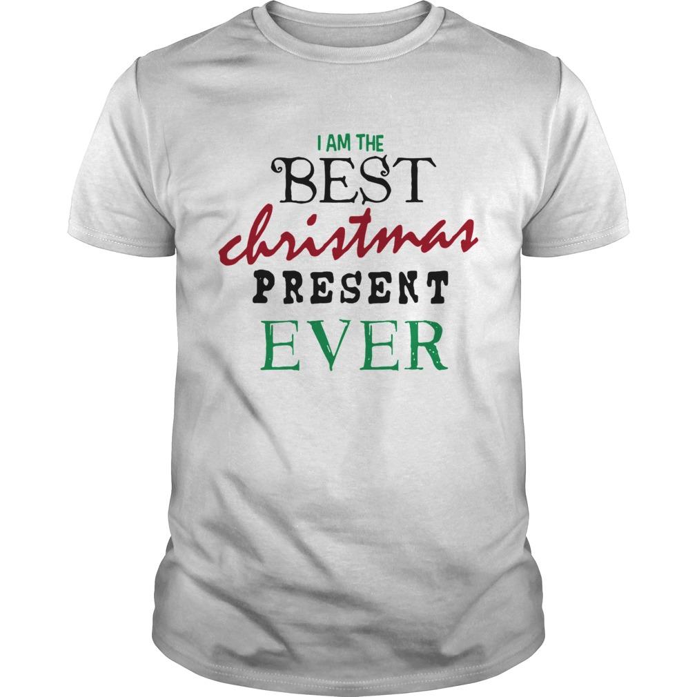 I Am The Best Christmas Present Ever shirt