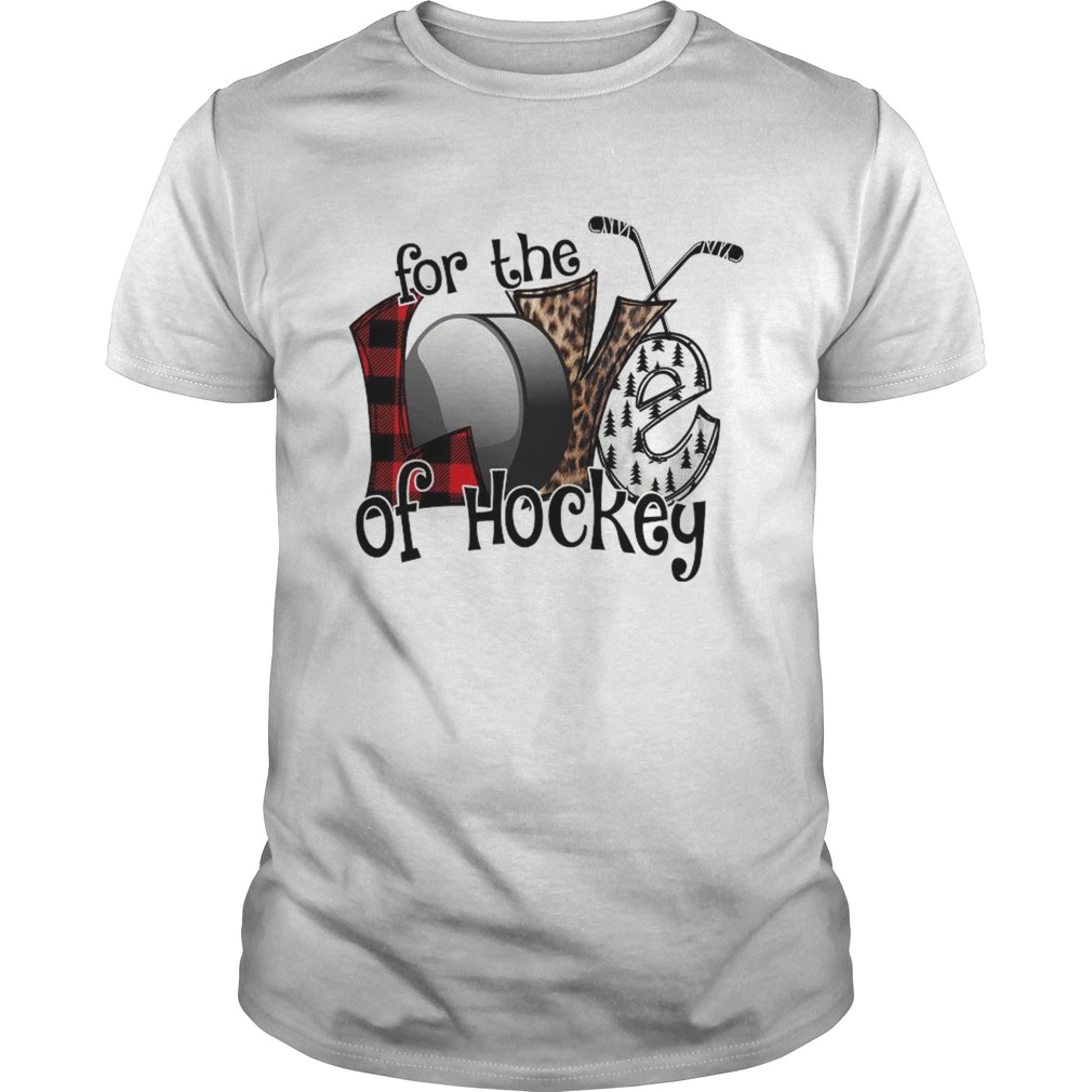 Love For The Of Hockey shirt