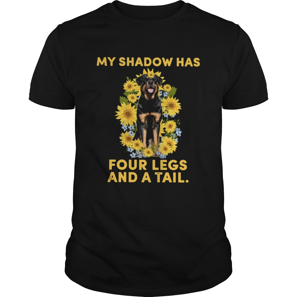 Rottweiler My Shadow Has Four Legs And A Tail shirt