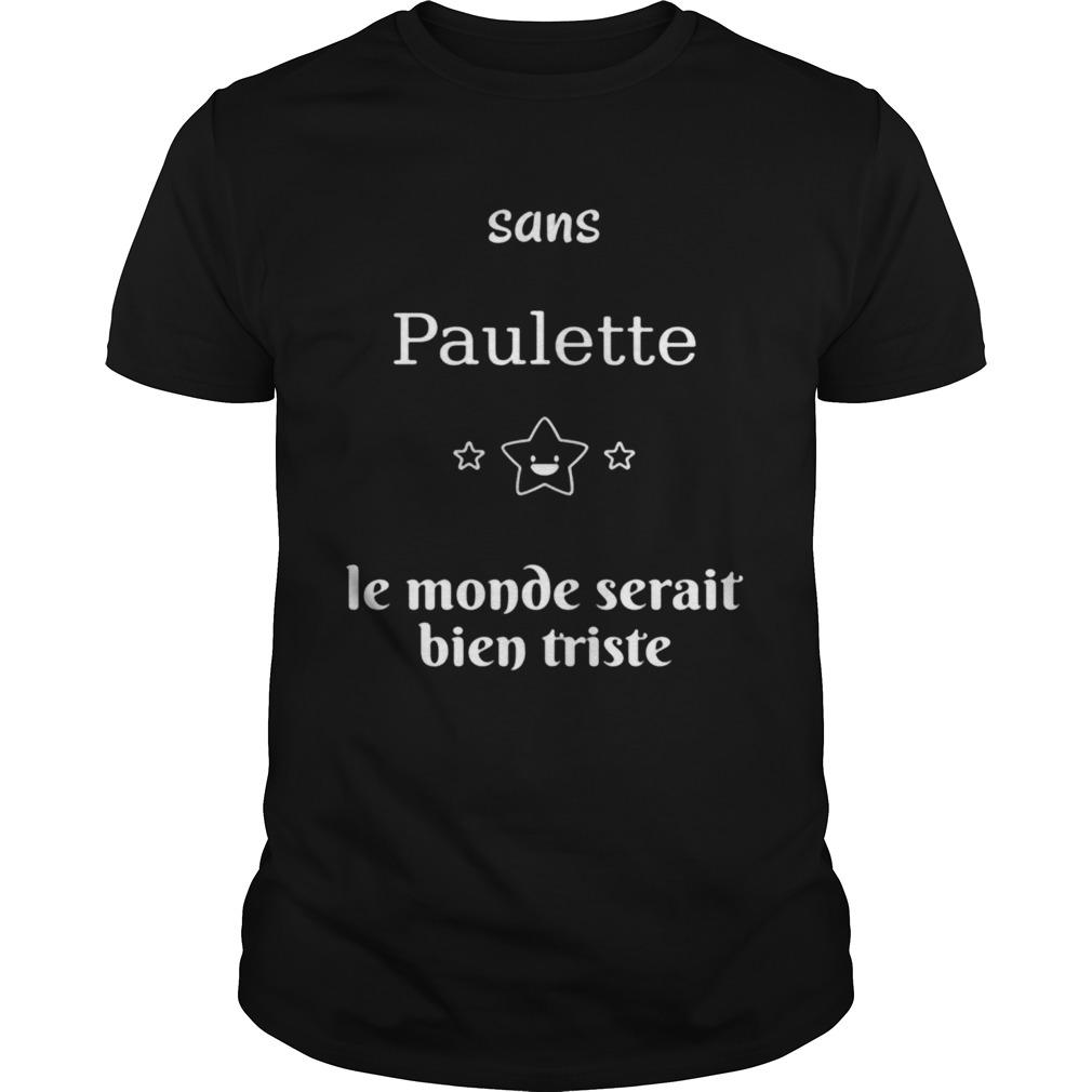 Sans Paulette Le Monde Secrait Bien Triste shirt