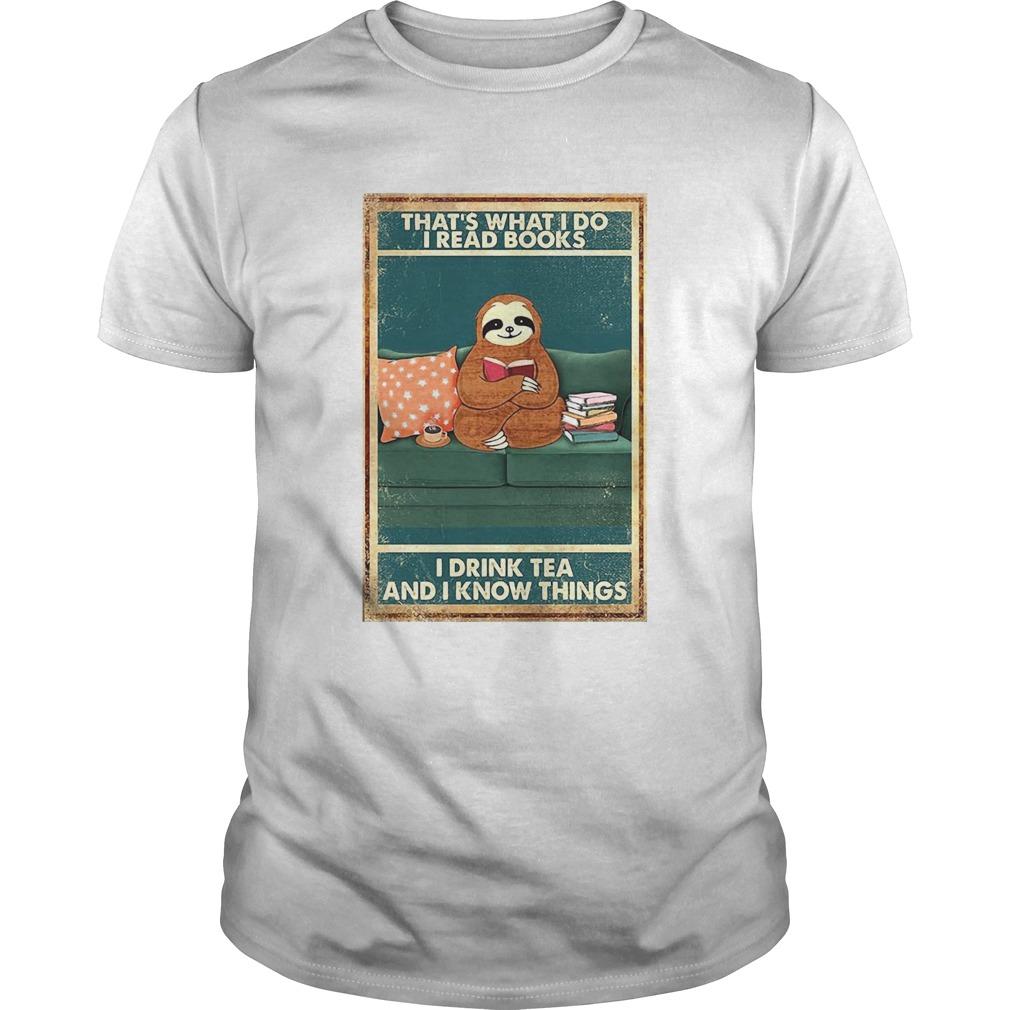 Sloth Thats What I Do I Read Books I Drink Tea And I Know Things shirt