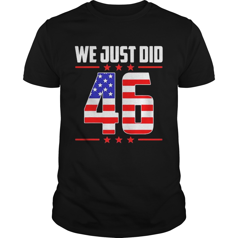 We Just Did 46 American Flag shirt
