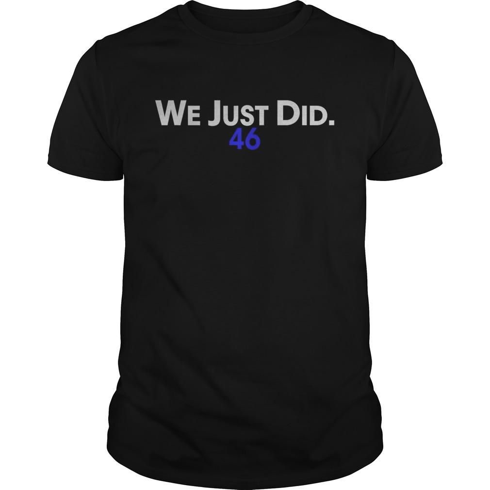 We just did 46 biden 2020 shirt