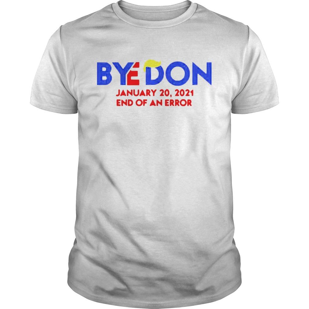 Byedon January 20 2021 End of an error shirt