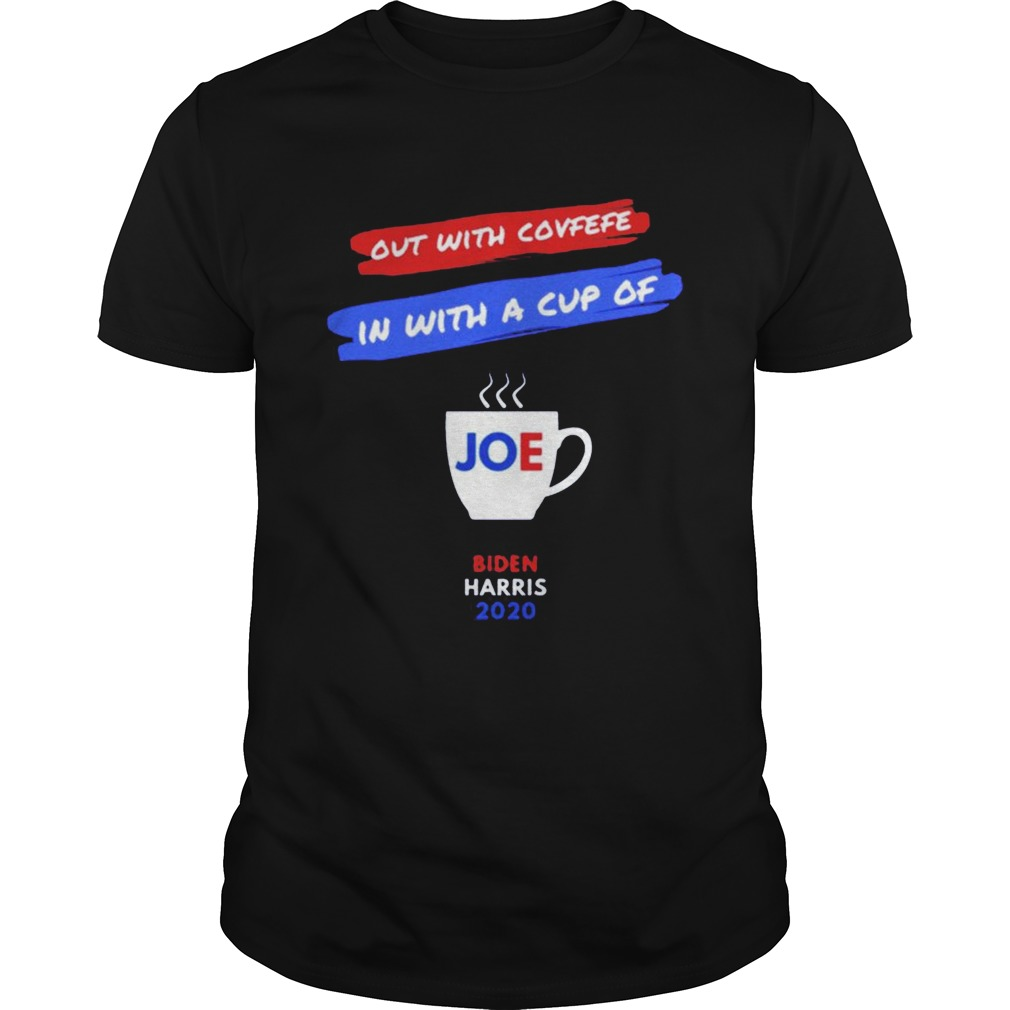 Out with covfefe in with a cup of Joe Biden Harris 2020 shirt