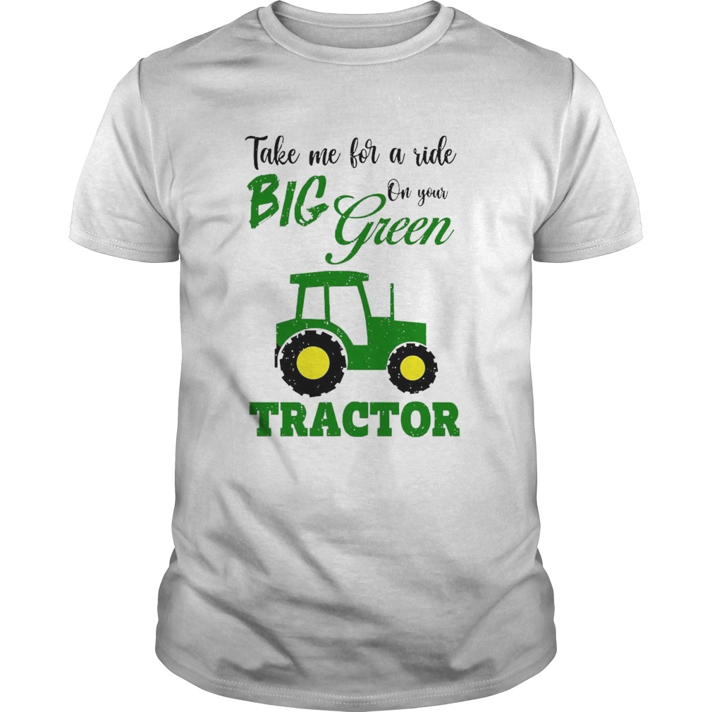 Take Me For A Ride Big Year On Your Tractor shirt