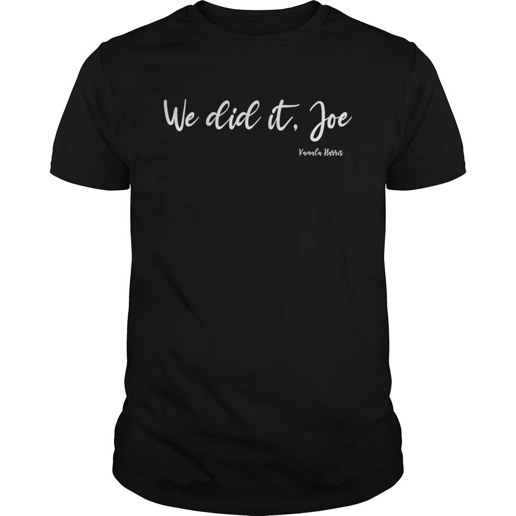 We Did It Joe Kamala Harris shirt
