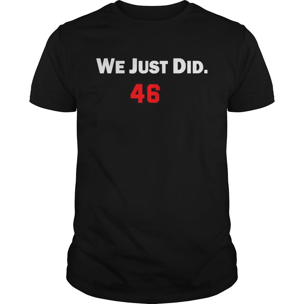 We just did 46 Joe Biden shirt