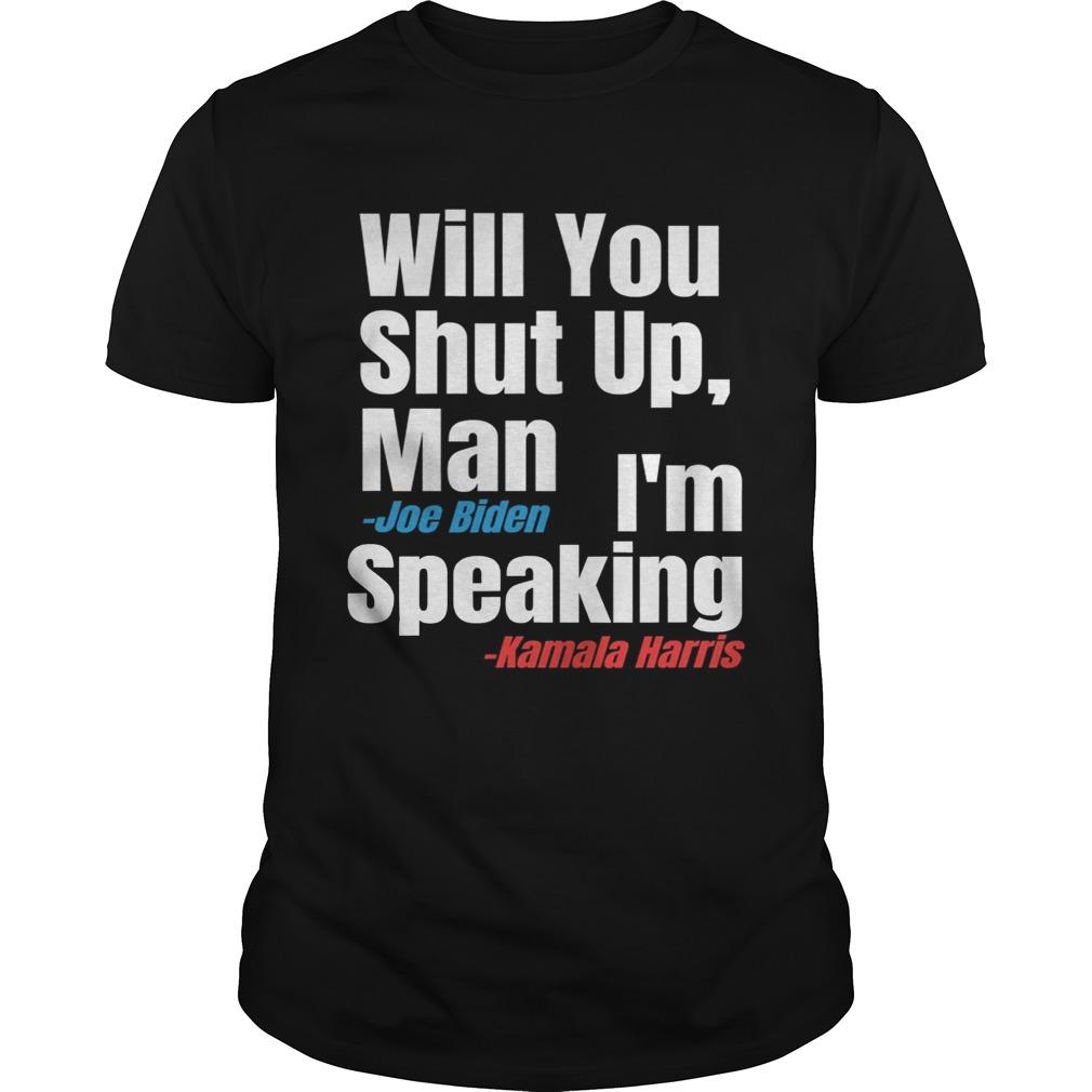 Will you shut up man biden im speaking harris 2020 shirt