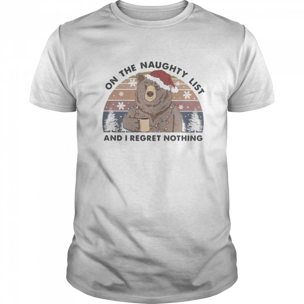 Bear On the Naughty List And I Regret Nothing Christmas Vintage Retro shirt