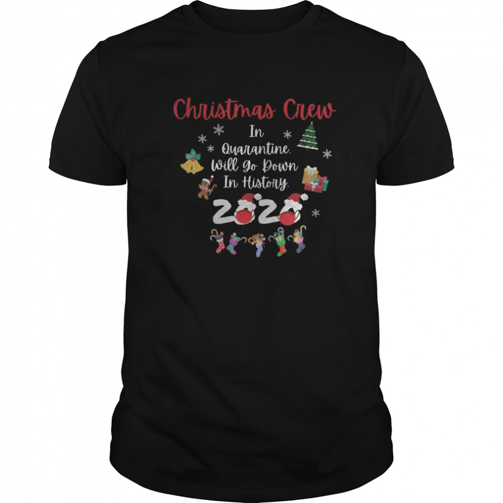 Christmas crew in quarantine will go down in history 2020 shirt