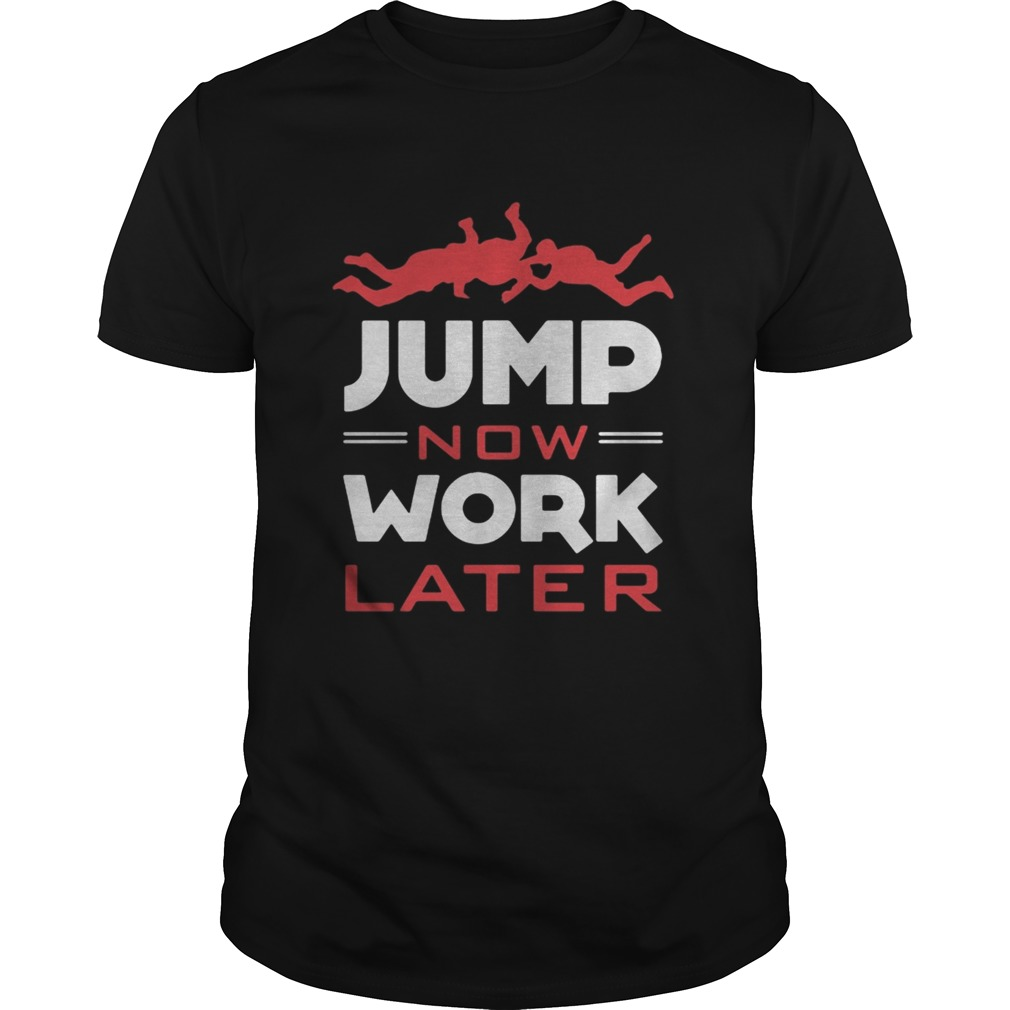 Pour Parachutiste Jump Now Work Later shirt
