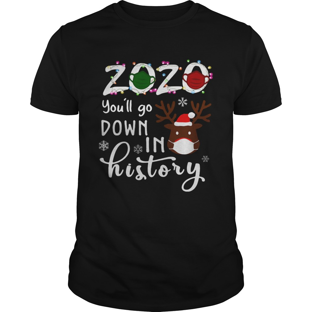 2020 Youll Go Down In History Christmas Reindeer Mask Xmas shirt