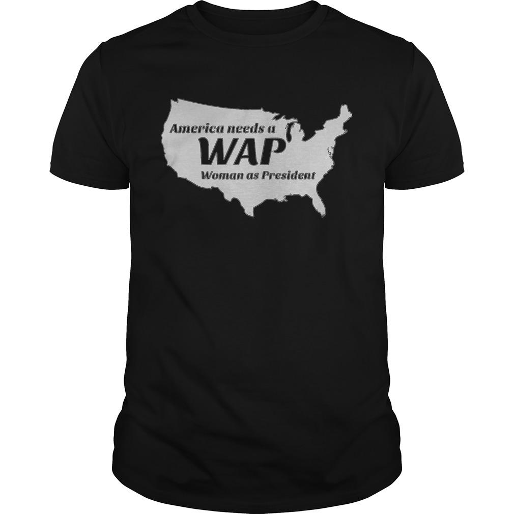 America needs a wap woman as president shirt