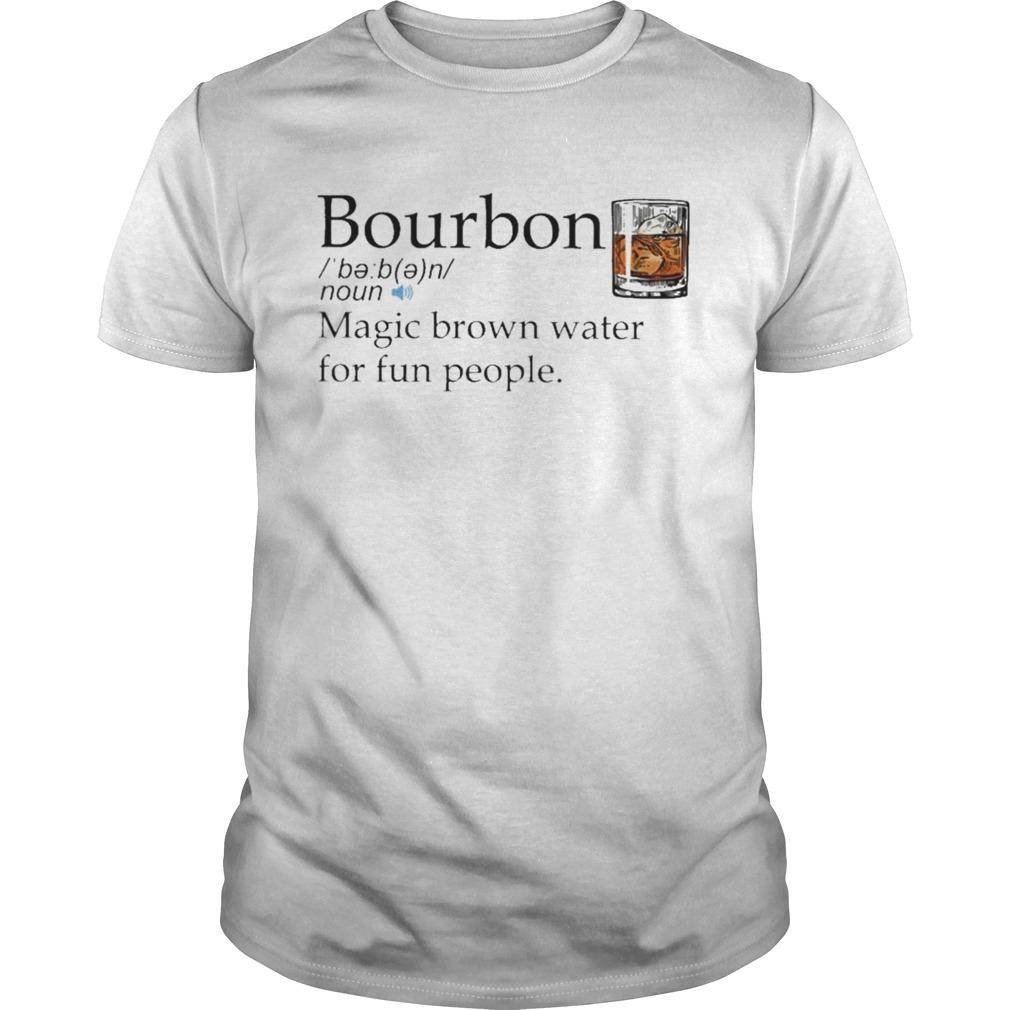 Bourbon magic brown water for fun people shirt