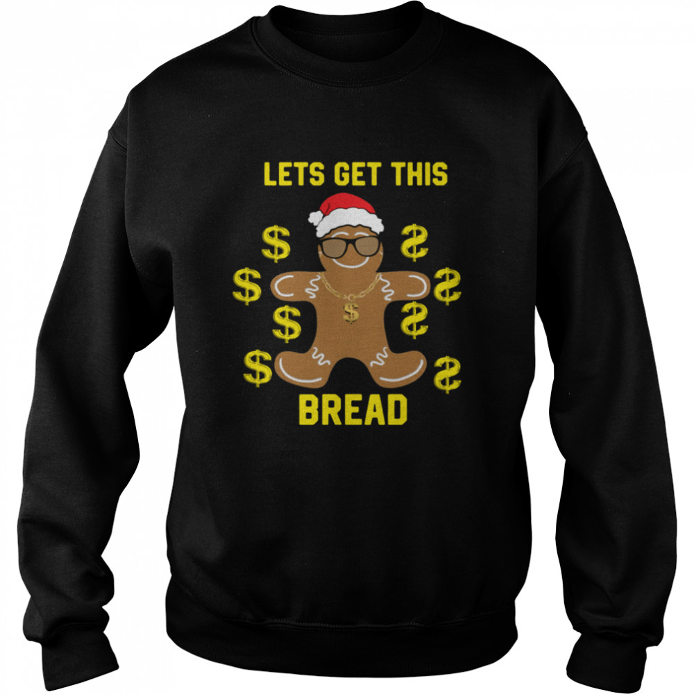 Gingerbread Lets Get This Bread Christmas shirt