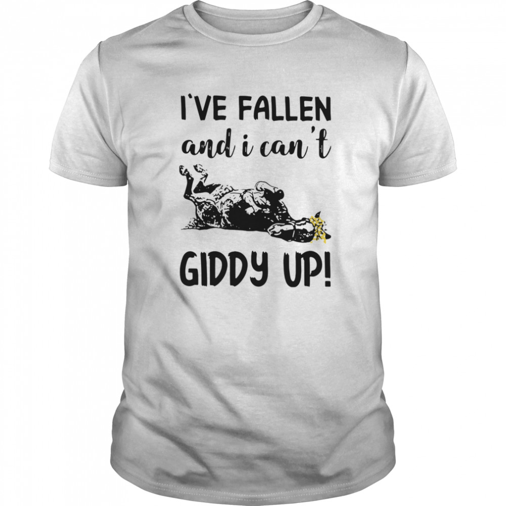 Horse I've Fallen And I Can't Giddy Up shirt