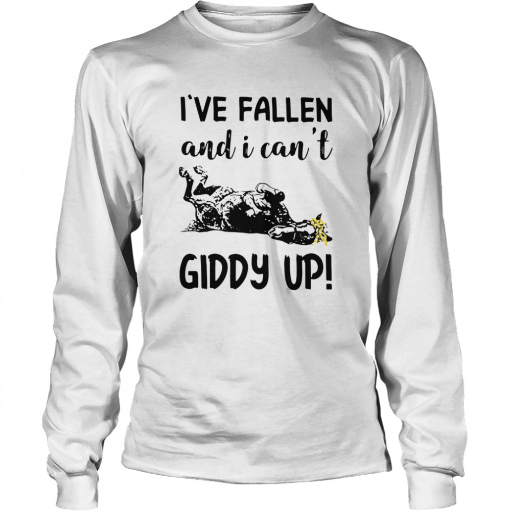 Horse I've Fallen And I Can't Giddy Up  Long Sleeved