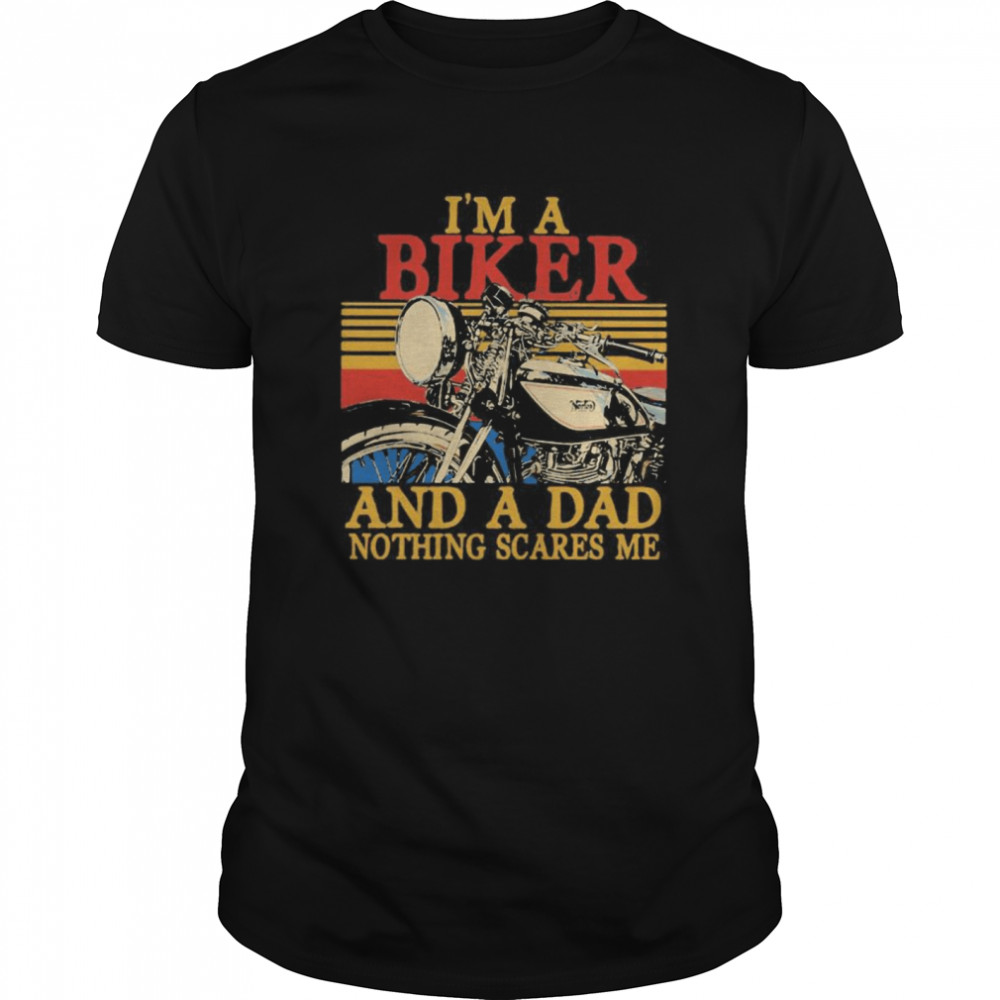 Im a biker and a dad nothing scares me vintage retro shirt