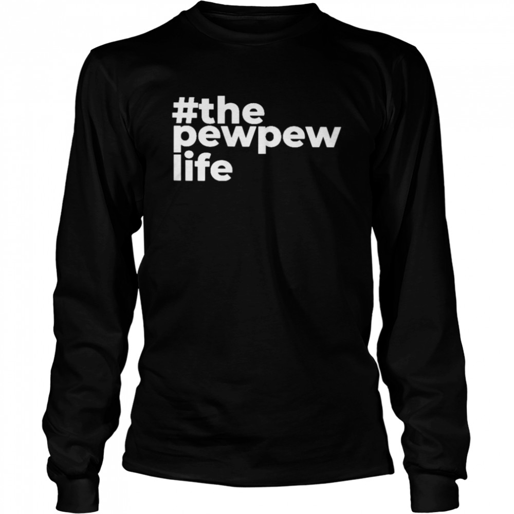 The pew pew life shirt