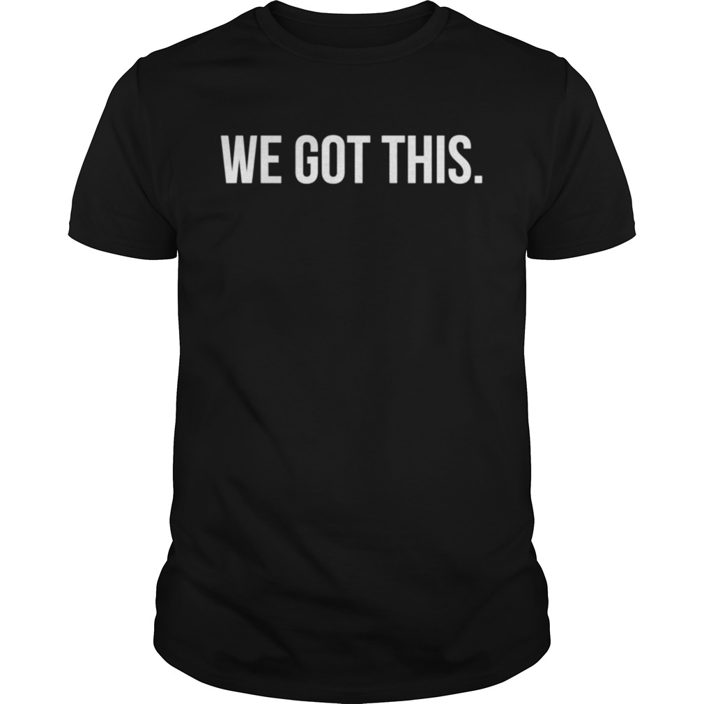 We Got This Motivation Achiever Leader shirt
