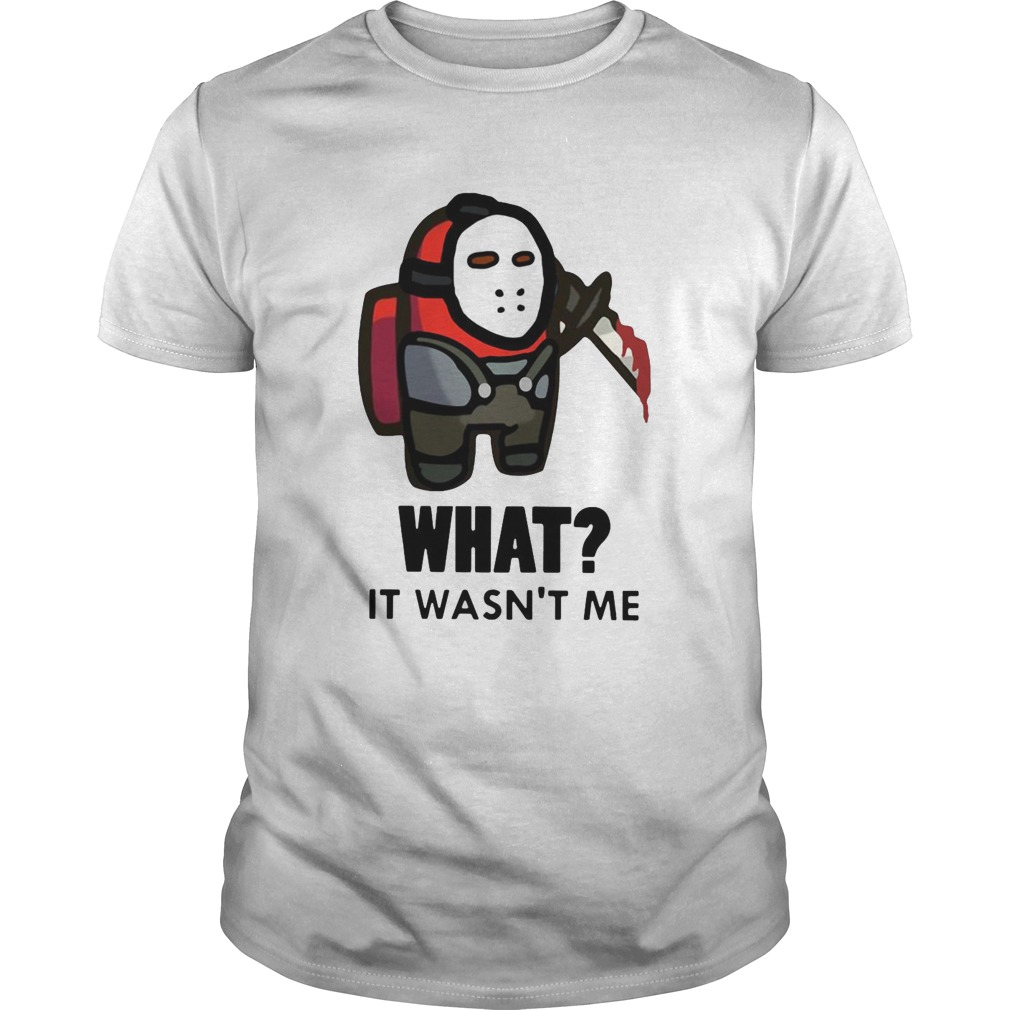 Among Us What It Wasnt Me shirt