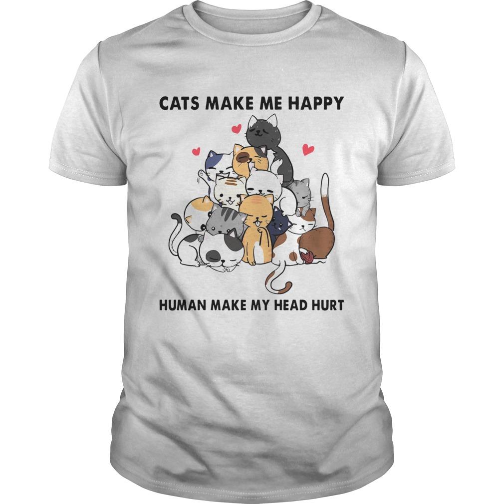 Cats heart make me happy human make my head hurt shirt
