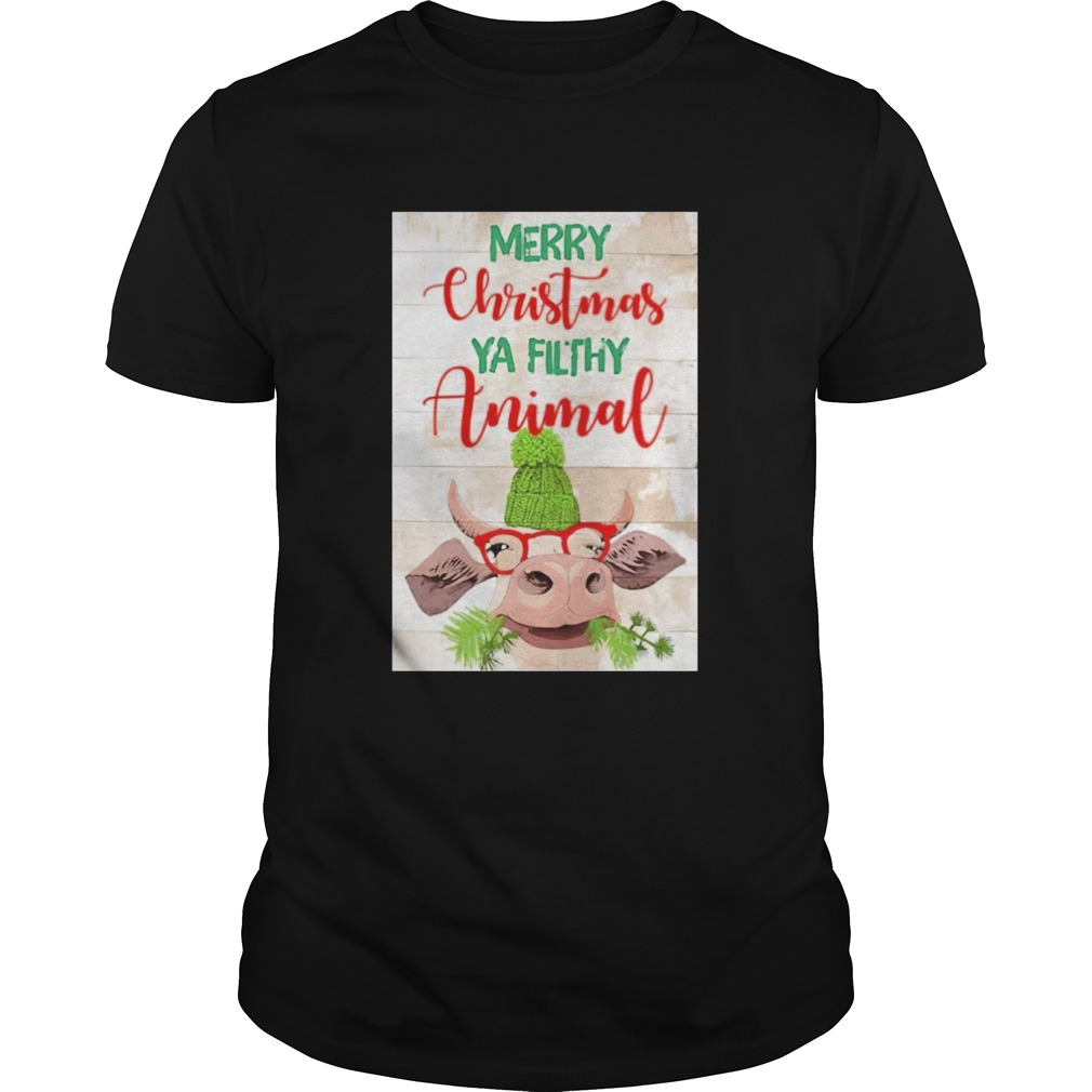 Merry Christmas Ya Filthy Animal Cow shirt