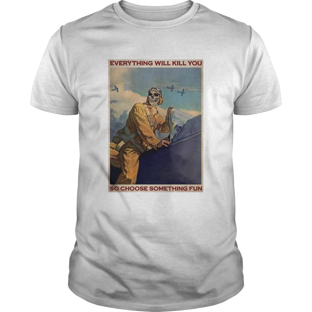 Pilot Skeleton Everything Will Kill You So Choose Something Fun shirt