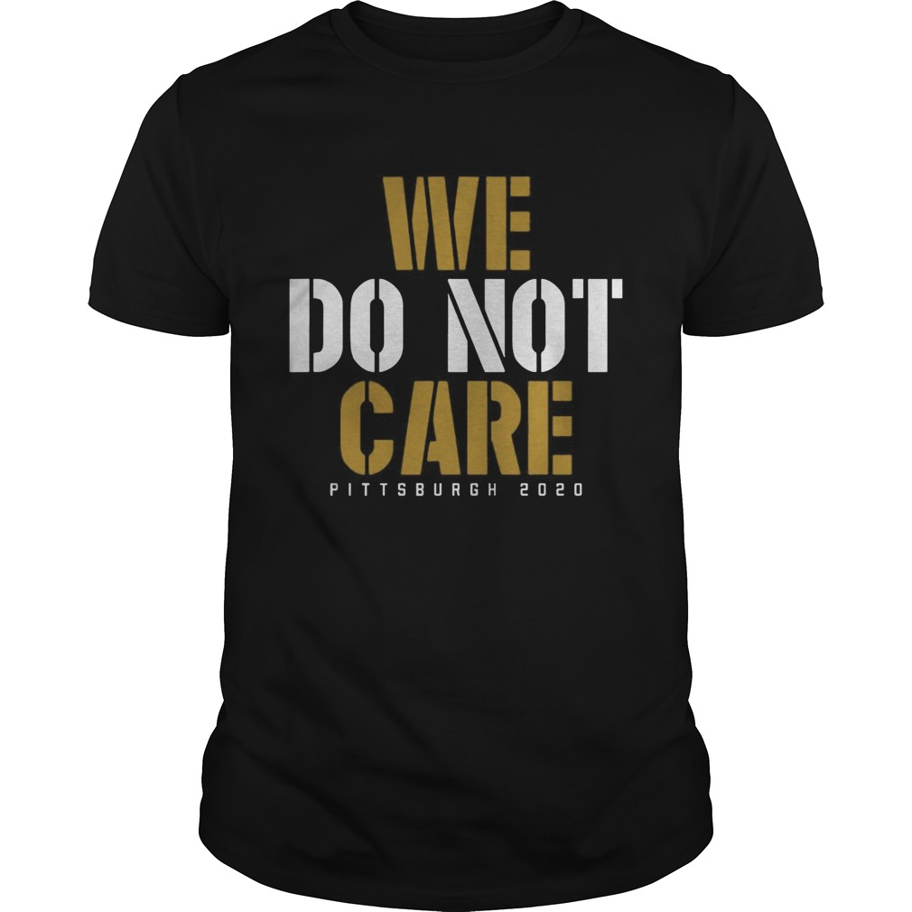 We Do Not Care Pittsburgh shirt