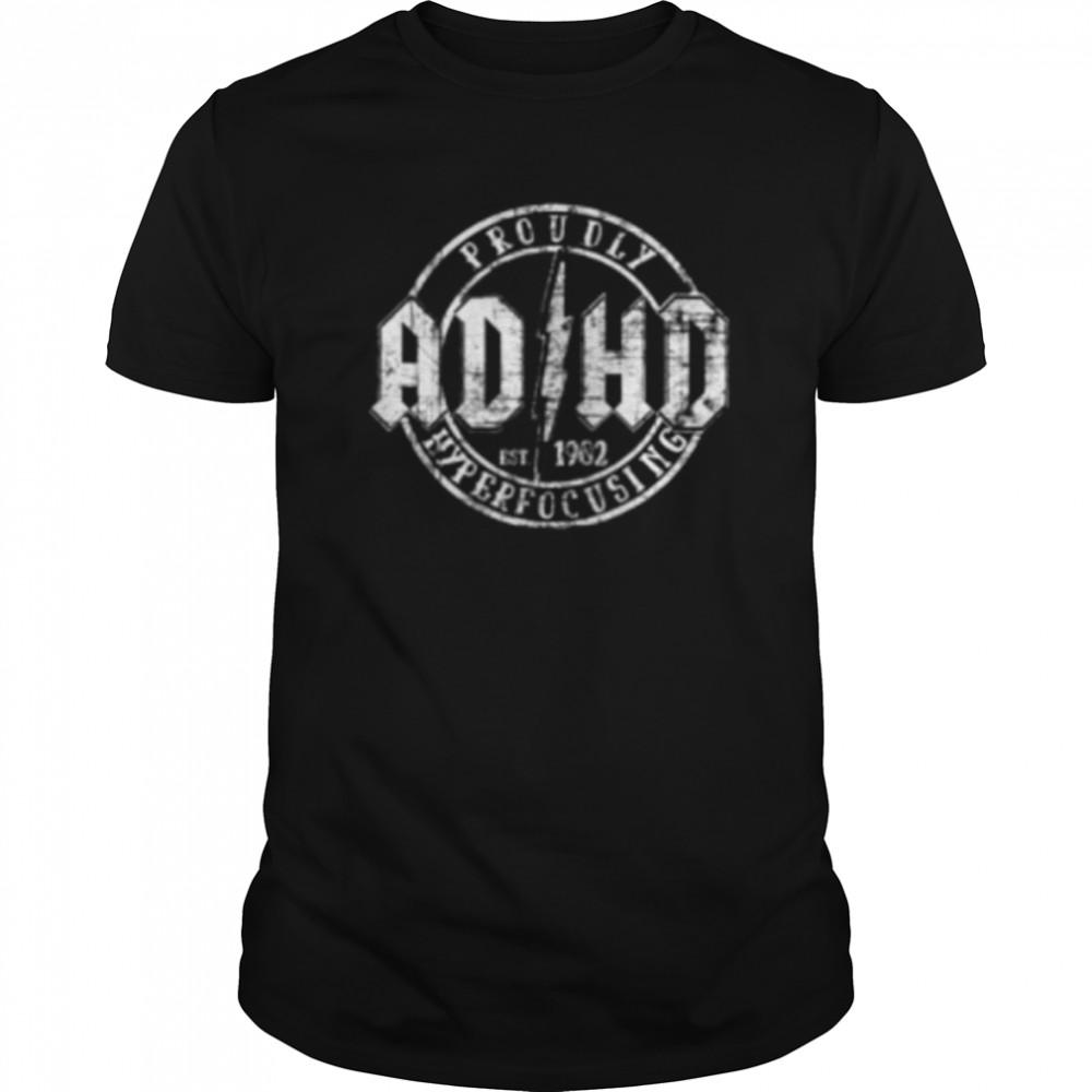Proudly ADHD Hyperfocusing since 1902 shirt