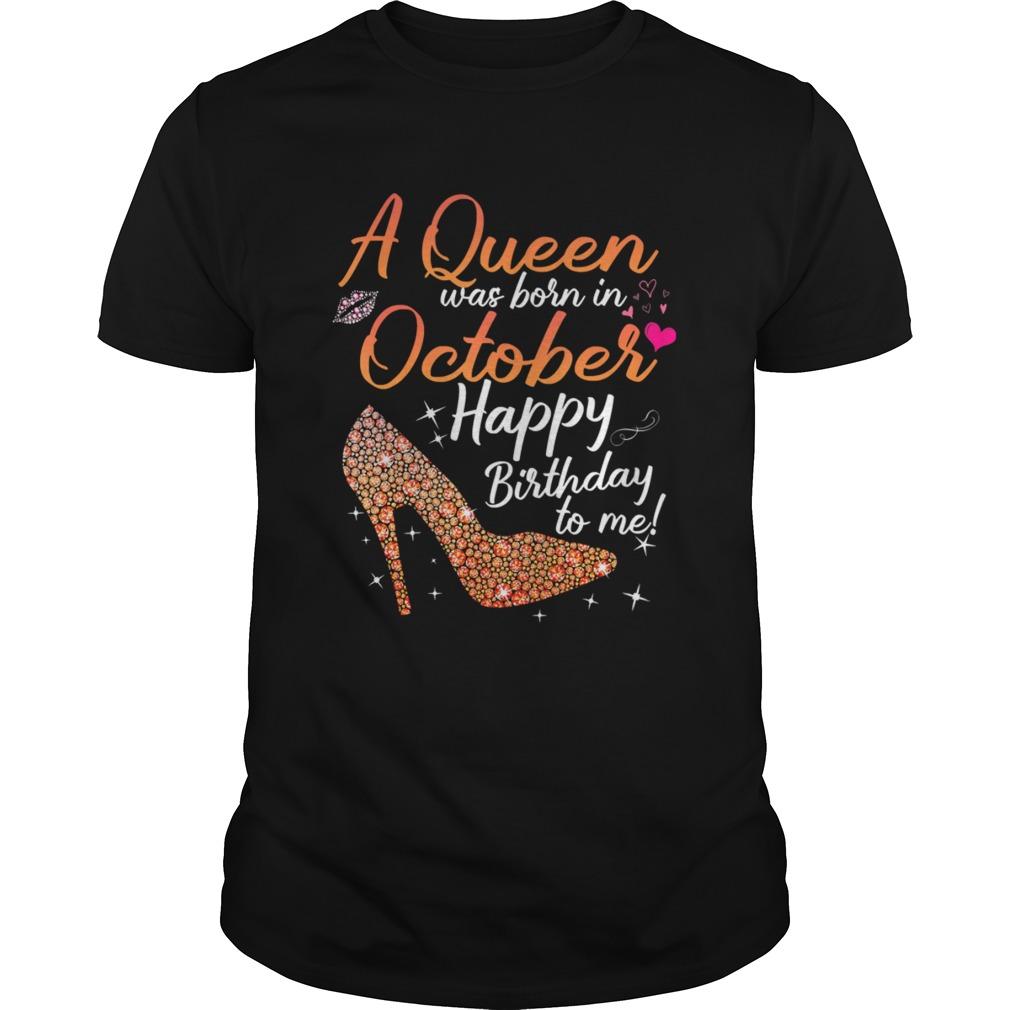 Queens Are Born In October October Birthday For Women shirt