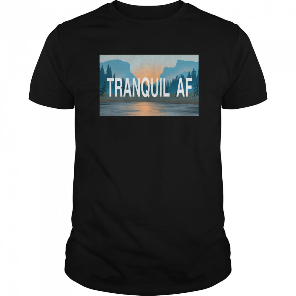 Tranquil AF shirt