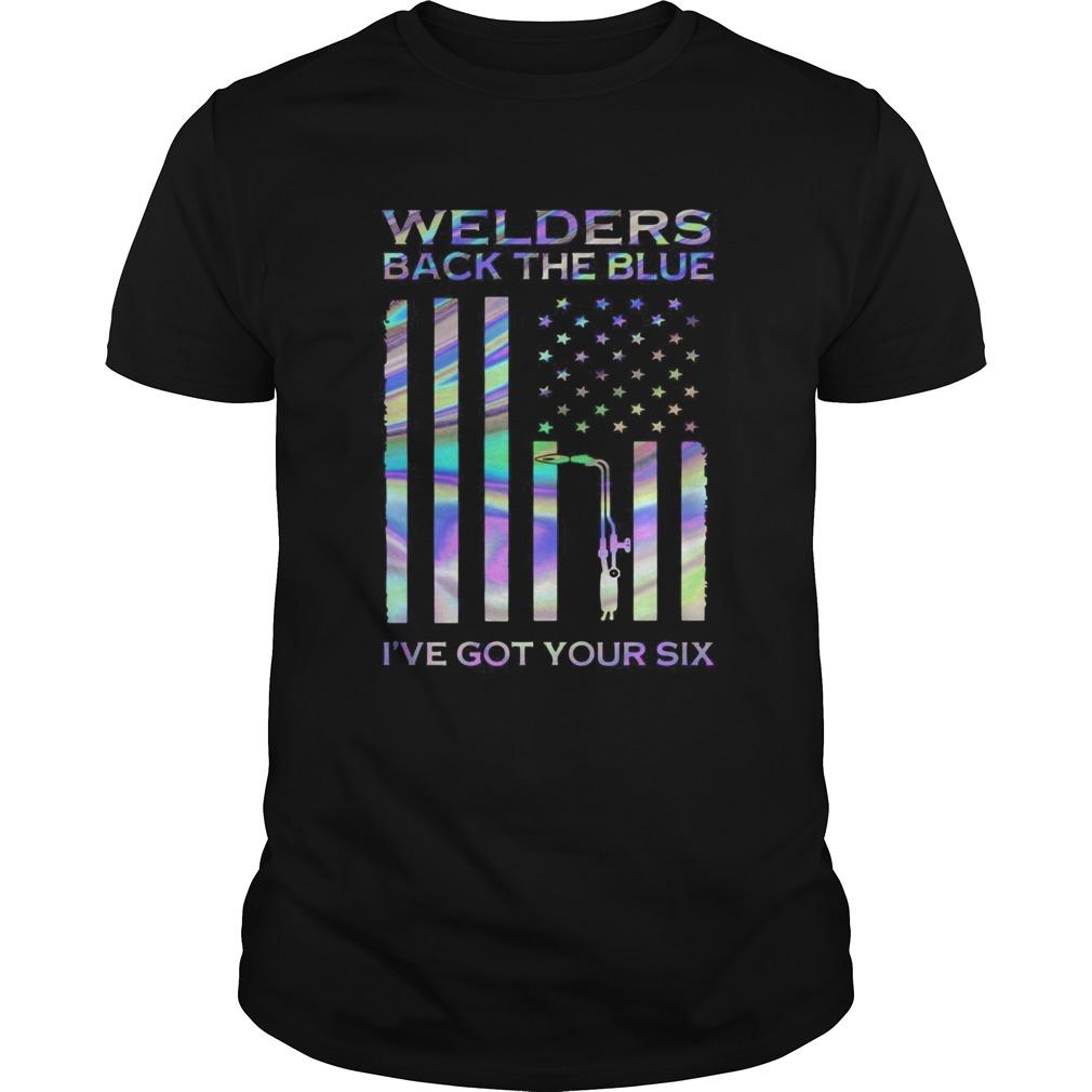 Welders Back The Blue Ive Got Your Six American Flag shirt